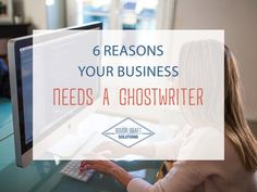 6 Reasons Your Business Needs a Ghostwriter