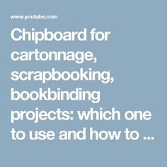 Chipboard for cartonnage, scrapbooking, bookbinding projects: which one to use and how to cut it - YouTube
