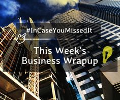 The biggest #business news from this week (August 4th- August 8th 2014)