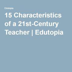 15 Characteristics of a 21st-Century Teacher | Edutopia
