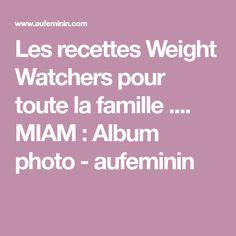 Les recettes Weight Watchers pour toute la famille .... MIAM : Album photo - aufeminin
