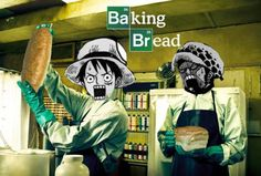 Baking Bread (Breaking Bad) Trafalgar D. Water Law and Monkey D. Luffy One piece