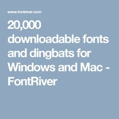 20,000 downloadable fonts and dingbats for Windows and Mac - FontRiver