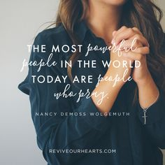 """""""The most powerful people in the world today are people who pray."""" — Nancy DeMoss Wolgemuth"""