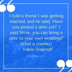 """funny marriage quote: """"I told a friend I was getting married, and he said, 'Have you picked a date yet?' I said 'Wow, you can bring a date to your own wedding?' What a country! Me Quotes, Funny Quotes, Isaiah 55, Divorce Party, Best Man Speech, Marriage Humor, Getting Married, Bring It On, Feelings"""
