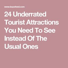 24 Underrated Tourist Attractions You Need To See Instead Of The Usual Ones