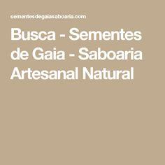 Busca - Sementes de Gaia - Saboaria Artesanal Natural