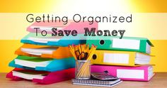 Getting Organized to Save Money