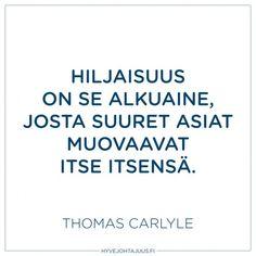 Hiljaisuus on se alkuaine, josta suuret asiat muovaavat itse itsensä. — Thomas Carlyle