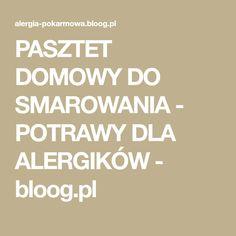 PASZTET DOMOWY DO SMAROWANIA - POTRAWY DLA ALERGIKÓW - bloog.pl