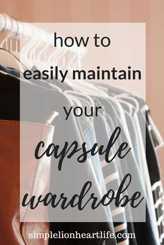 How to easily maintain your capsule wardrobe. Maintain your minimalist wardrobe. Declutter your clothes.