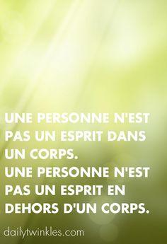 Une personne n'est pas un esprit dans un corps.Une personne n'est pas un esprit en dehors d'un corps.