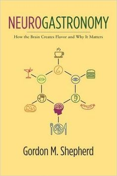 Neurogastronomy: How the Brain Creates Flavor and Why It Matters: Gordon M. Shepherd: 9780231159111: Amazon.com: Books