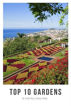 Top 10 Gardens to Visit by Cruise Ship