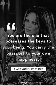 We love this inspirational quote from Diane Von Furstenberg... she is such a fashion icon and her words are truly wise...