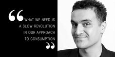 What we need is a slow revolution in our approach to consumption. - Positive Curator Carl Honore shares with us his take on the Slow Movement