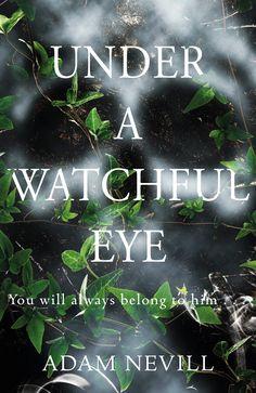 Under a Watchful Eye by Adam Nevill 20/01/2017