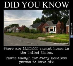 Thanks Awaken the mind. This boggles the mind. The people that used to be in those houses have probably joined the homeless.