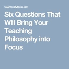 Six Questions That Will Bring Your Teaching Philosophy into Focus