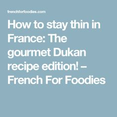 How to stay thin in France: The gourmet Dukan recipe edition! – French For Foodies