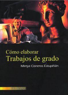 Como elaborar trabajos de grado - Mireya Cisneros Estupiñan