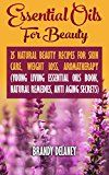 Free Kindle Book -   Essential Oils For Beauty: 25 Natural Beauty Recipes For Skin Care, Weight Loss, Aromatherapy: (Young Living Essential Oils Book, Natural Remedies, Anti Aging Secrets)