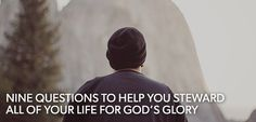Nine Questions to Help You Steward All of Your Life for God's Glory | Biblical Counseling Coalition