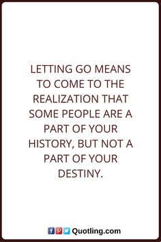 Let Go Quotes Letting go means to come to the realization that some people are a part of your history, but not a part of your destiny. Letting Go Quotes, Go For It Quotes, Best Quotes, Love Quotes, Really Good Quotes, Word 2, Sarcasm Humor, Quotes About Moving On, Just Me