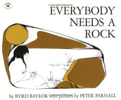 "Everybody Needs a Rock (An Aladdin Book) by Byrd Baylor.  ""Not just any rock.  I mean a special rock that you find yourself and keep as long as you can - maybe forever."""
