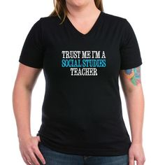Trust Me, Im a Social Studies Teacher T-Shirt on CafePress.com #socialstudies