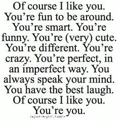 Of course i like you