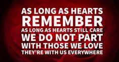 As long as hearts remember Funeral Quotes, Encouragement, Death