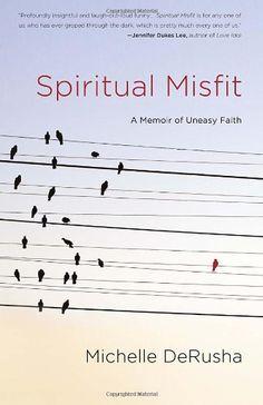 Spiritual Misfit: A Memoir of Uneasy Faith by Michelle DeRusha