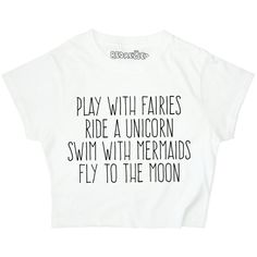 Play With Fairies Ride a Unicorn Swim With Mermaids Fly to the Moon... (£15) ❤ liked on Polyvore featuring tops, t-shirts, shirts, crop tops, black, women's clothing, print t shirts, loose fit t shirts, graphic t shirts and swimming t shirt