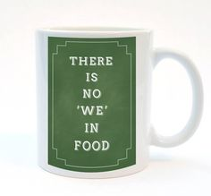 'There Is No We in Food' Funny Mug 11 oz Mug by SimpleThingsPrints