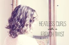 Perfect Heatless Curls with a French Twist - offbeat + inspired