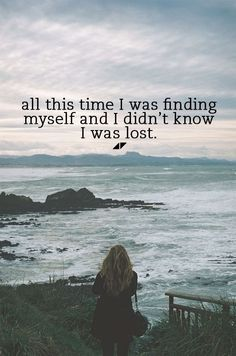 I was finding myself and I didn't know I was lost life quotes quotes quote life inspirational motivational life lessons
