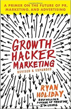 Growth Hacker Marketing: A Primer on the Future of PR, Marketing, and Advertising: Amazon.de: Ryan Holiday: Fremdsprachige Bücher