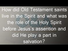 How did OT saints live in the Spirit and what was the role of the Holy S...