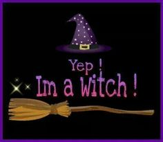 *Yep!...... In a witch!*