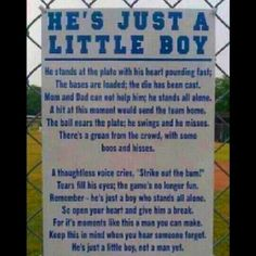 For all the coaches, the first time parents with high expectations or maybe the sports enthusiasts or well meaning fan that forgets...he's just a little boy! Don't break his spirit but build his perseverance. He's just a little boy!