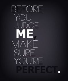 Make sure you are perfect. #Relationships #Friends