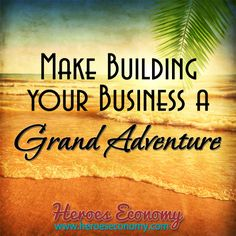 Make building your business a grand adventure. #quotes