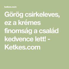 Görög csirkeleves, ez a krémes finomság a család kedvence lett! - Ketkes.com