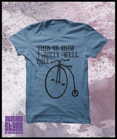 """Bicycle tshirt, Penny Farthing """"This is how I jolly well roll"""" Mens t shirt on Etsy, $24.50"""