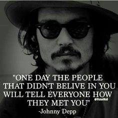 MORE JOHNNY DEPP my god, he used to be so hot O_O I love this quote sooooo much. Do you know HOW many people tell me every week that I'm never going to be famous or that I'm never going to star in a movie? At least Johnny Depp believes in me -_- True Quotes, Great Quotes, Quotes To Live By, Motivational Quotes, Inspirational Quotes, Quotes Quotes, Quotes Women, Friend Quotes, Famous Quotes