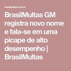 BrasilMultas GM registra novo nome e fala-se em uma picape de alto desempenho | BrasilMultas
