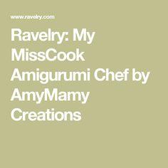 Ravelry: My MissCook  Amigurumi Chef by AmyMamy Creations