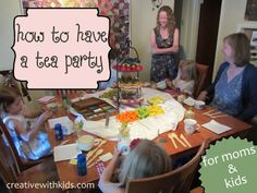 How to Have a Tea Party that is fun for the kids, but gives the moms a chance to chat and relax as well. Yes!