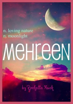 Baby Girl Name: Mehreen. Meaning: Loving Nature; Moonlight. Origin: Arabic